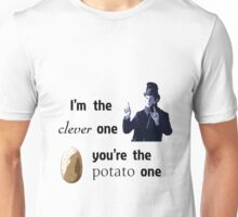 I'm the clever one, you're the potato one Unisex T-Shirt