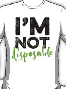 I'm Not Disposable T-Shirt