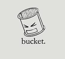 bucket. Unisex T-Shirt