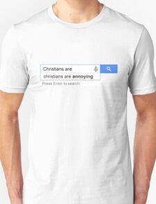 Christians are Annoying (true google result) T-Shirt