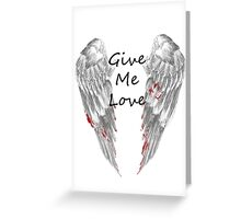 Give Me Love Greeting Card