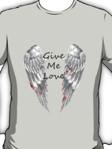 Give Me Love T-Shirt
