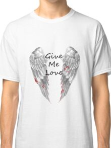 Give Me Love Classic T-Shirt