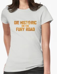 Die Historic on the Fury Road T-Shirt