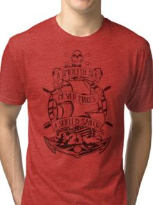 A Smooth Sea Never Makes A Skilled Sailor Tri-blend T-Shirt