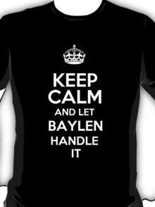 Keep calm and let Baylen handle it! T-Shirt