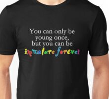 You can only be young once, but you can be immature forever Unisex T-Shirt