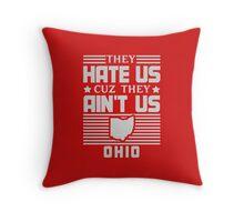Hate Us Cuz They Ain't Us - Ohio Throw Pillow