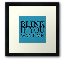 Blink If You Want Me Framed Print