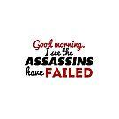 Assassins have failed. by Tee Brain Creative
