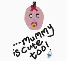 Mummy is Cute Too... by BevsDigitalArt