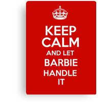 Keep calm and let Barbie handle it! Canvas Print