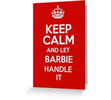 Keep calm and let Barbie handle it! Greeting Card