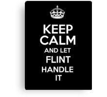 Keep calm and let Flint handle it! Canvas Print