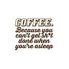 COFFEE. by Tee Brain Creative