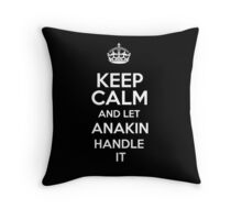 Keep calm and let Anakin handle it! Throw Pillow