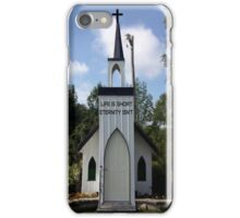 LIFE IS SHORT...ETERNITY ISN'T..PILLOW-TOTE BAG-PICTURE ECT.. iPhone Case/Skin