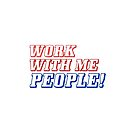 Work with me people! by Tee Brain Creative