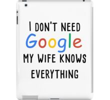 I don't need google my wife knows everything iPad Case/Skin