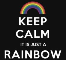 Keep calm it is just a Rainbow - T-shirts & Hoodies by ramanji