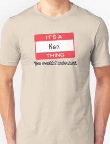 Its a Ken thing you wouldnt understand! T-Shirt
