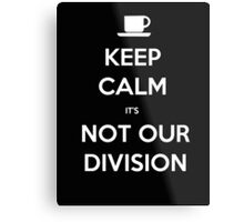 Keep Calm It's Not Our Division - T-shirts & Hoodies Metal Print