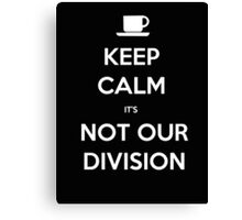 Keep Calm It's Not Our Division - T-shirts & Hoodies Canvas Print