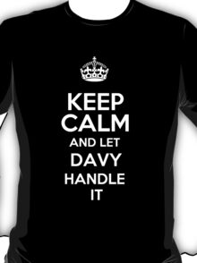 Keep calm and let Davy handle it! T-Shirt