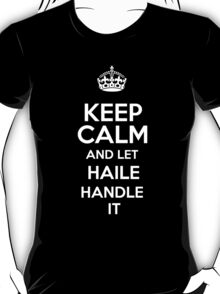 Keep calm and let Haile handle it! T-Shirt