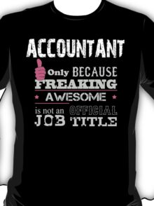 Accountant Only Because Freaking Awesome Is not An Official Job Title - Tshirt T-Shirt