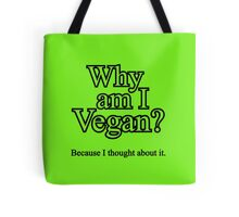 Why am I Vegan? Tote Bag