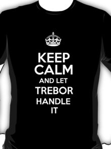 Keep calm and let Trebor handle it! T-Shirt
