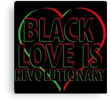 Black Love is Revolutionary Canvas Print