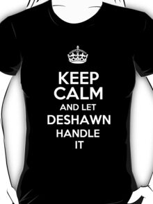 Keep calm and let Deshawn handle it! T-Shirt
