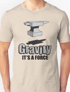 Gravity It's A Force Unisex T-Shirt
