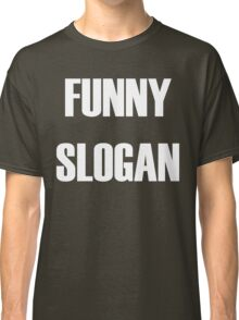 Funny Slogan Classic T-Shirt