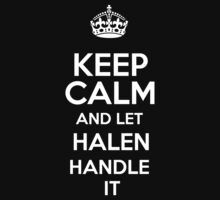 Keep calm and let Halen handle it! by RonaldSmith
