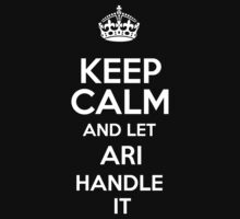 Keep calm and let Ari handle it! by DustinJackson