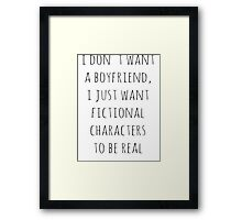 I don't want a boyfriend, I just want fictional characters to be real (black) Framed Print