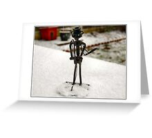 FREEZING MY NUTS OFF HERE !! Greeting Card
