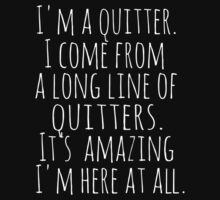 I'm a quitter.  I come from a long line of quitters.  It's amazing I'm here at all.  by FandomizedRose
