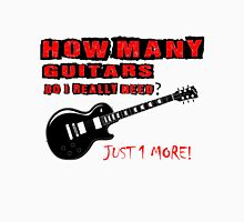 How Many Guitars Do I NeedJust 1 One More T Shirts, Stickers and Other Gifts T-Shirt