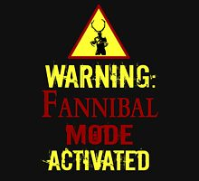 WARNING: fannibal mode ACTIVATED Unisex T-Shirt