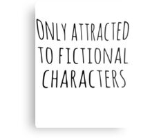 only attracted to fictional characters (black) Metal Print