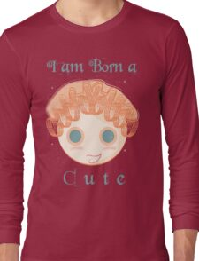 I am born a cute Long Sleeve T-Shirt
