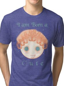 I am born a cute Tri-blend T-Shirt