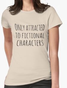 only attracted to fictional characters (black) T-Shirt