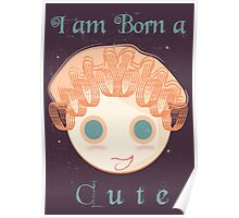 I am born a cute Poster