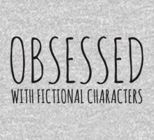 Obsessed with fictional characters (black) by FandomizedRose