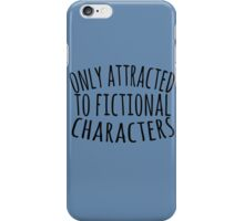 only attracted to fictional characters (3) iPhone Case/Skin
